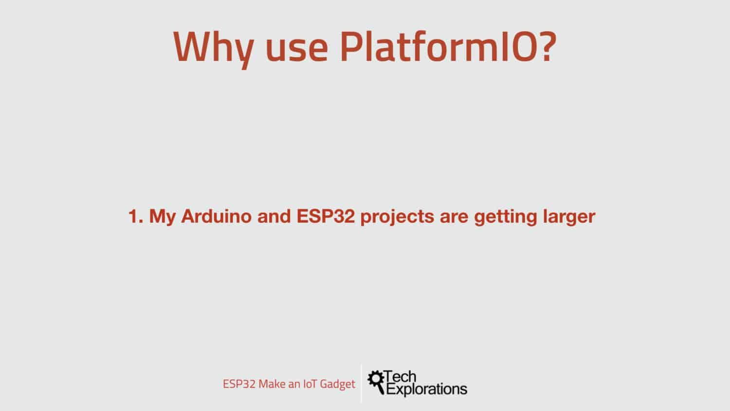 Why use PlatformIO, reason 1: my projects are getting larger.