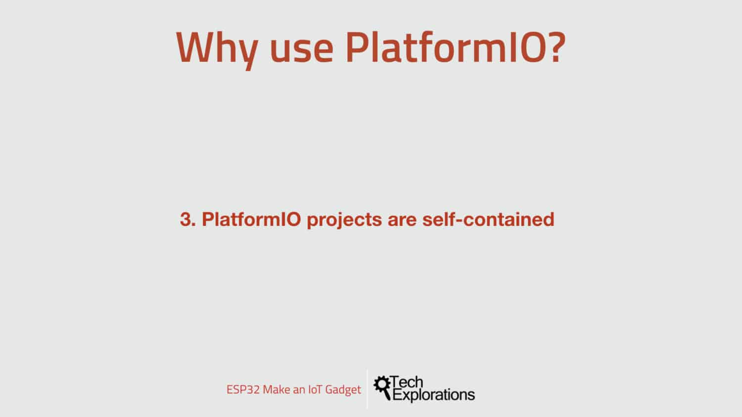 Reason 3: In PlatformIO, projects are self-contained.